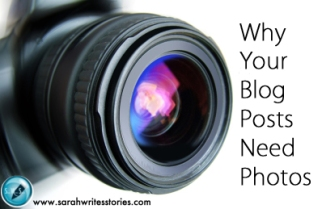 Why Your Blog Posts Need Photos @ SarahWritesStories
